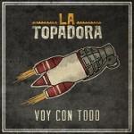 Portada-DIGITAL_La-Topadora_Voy-con-Todo-1.jpg